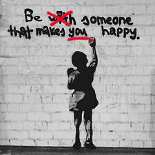 Banksy Be Someone That Makes YOU Happy Original Grey Art Print Canvas New Work