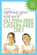 NEW Getting Your Kid on a Gluten-Free Casein-Free Diet by Susan Lord