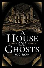 A House of Ghosts: A gripping murder mystery set in a haunted h... by W. C. Ryan