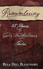 Remembering : 25 Years of God's Faithfulness in India by Bula Dell Blanchard...