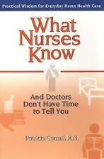 What Nurses Know and Doctors Don't Have Time to Tell You, Carroll, Pat, Good Con