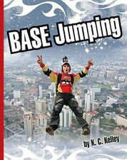 BASE Jumping (Extreme Sports (Child's World)) by K. C. Kelley