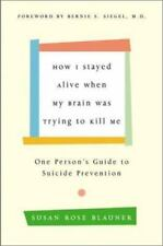 How I Stayed Alive When My Brain Was Trying to Kill Me: One Person's Guide to