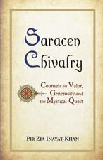 Saracen Chivalry: Counsels on Valor, Generosity and the Mystical Quest, Pir Zia