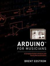 Arduino for Musicians : A Complete Guide to Arduino and Teensy...