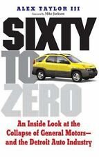 Sixty to Zero: An Inside Look at the Collapse of General Motors--and t-ExLibrary