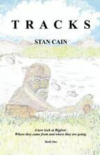 Tracks : Part 1 - the Beginning (in Search of Bigfoot) by Stan Cain (2013,...