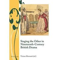 Staging the Other in Nineteenth-Century British Drama (Writing and Culture in th