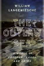 The Outlaw Sea: A World of Freedom, Chaos, and Crime, Langewiesche, William, Goo