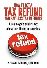 How to Get a Tax Refund and Pay Less Tax in Future : An Employee's Guide to...
