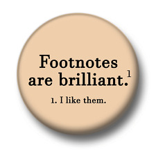 Footnotes Are Brilliant 1 Inch / 25mm Pin Button Badge Humour Joke Funny Cute
