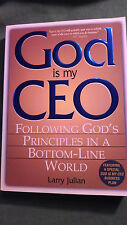 God Is My CEO : Following God's Principles in a Bottom-Line World by Larry S....
