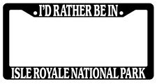 Black License Plate Frame I'd Rather Be In Isle Royale National Park Auto 1486