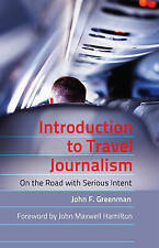 Introduction to Travel Journalism: On the Road with Serious Intent by John F. Greenman (Paperback, 2012)