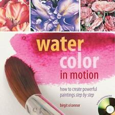 Watercolor in Motion: How to Create Powerful Paintings Step by Step, O'Connor, B