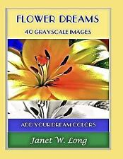 Flower Dreams : 42 Grayscale Images to Color by Janet Long (2017, Paperback)
