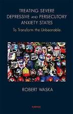 Treating Severe Depressive and Persecutory Anxiety States: To Transform the Unbe