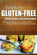 Fabulously Gluten-Free - Breakfast and Sweet and Savory Breads Cookbook :...