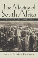 The Making of South Africa : Culture and Politics Paperback Aran S. MacKinnon