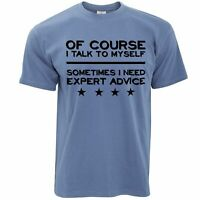 Novelty T Shirt I Talk To Myself, I Need Expert Advice Novlety Slogan Joke