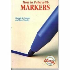 How to Paint With Markers (Watson-Guptill Artists