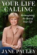 Your Life Calling : Reimagining the Rest of Your Life by Jane Pauley (2014, Hard