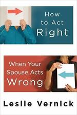 How to Act Right When Your Spouse Acts Wrong by Leslie Vernick (2009, Paperback)