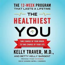 The Healthiest You : Take Charge of Your Brain to Take Charge of Your Life by Ke