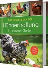 Das große Buch der Hühnerhaltung im eigenen Garten | Pflege, Haltung, Rassen