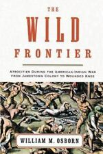 The Wild Frontier : Atrocities During the American-Indian War from Jamestown...