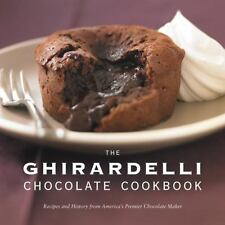 The Ghirardelli Chocolate Cookbook : Recipes and History from America's Premier