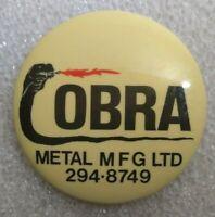 "Cobra Metal Mfg. Ltd. Advertising Pinback Button - Approximately 2.25"" Across"