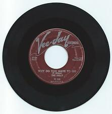 DOO WOP 45 THE DELLS WHY DO YOU HAVE TO GO  ON VEE JAY VG ORIGINAL