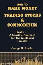 How to Make Money Trading Stocks and Commodities : Finally... A Sensible...