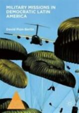 Military Missions in Democratic Latin America: By Pion-Berlin, David