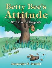 Betty Bee's Attitude : With Duncan Dragonfly by Jacquelyn S. Arnold (2015,...