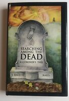 Searching Among The Dead: A Coroner's Tale by J. Dalton Hayes