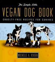 The Simple Little Vegan Dog Book: Cruelty-Free Recipes for Canines by Michelle A