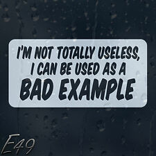 I'm Not Totally Useless I Can Be Used As A Bad Example Car Decal Vinyl Sticker