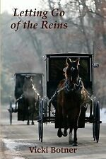Letting Go of the Reins : The True Story of a Man Who Left the Amish and the...