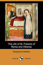 The Life of St. Frances of Rome and Others (Dodo Press) by