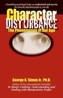 Character Disturbance : The Phenomenon of Our Age, Paperback by Simon, George...