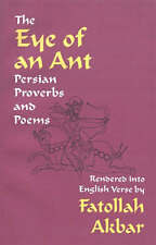 NEW The Eye of an Ant: Persian Proverbs and Poems by Fatollah Akbar
