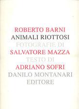 Roberto Barni: Animali riottosi. Fotografie Adriano Mazza. Testi Adriano Sofri