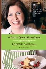 NEW A Pastry Queen Goes Green: The Dessert Lovers Guide to Better Nutrition