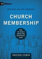 Church Membership: How the World Knows Who Represents Jesus [9Marks: Building He