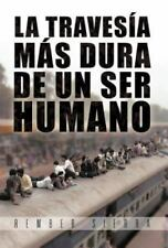 La Traves�a M�s Dura de un Ser Humano by Rember Sierra (2012, Hardcover)