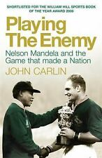 Playing the Enemy : Nelson Mandela and the Game That Made a Nation by John...