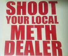 Shoot Your Local METH Dealer Vinyl Decal Sticker XL UPCHURCH 12 x 11 3/4 USA