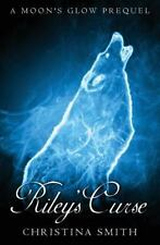 Riley's Curse : A Moons Glow Prequel, Novella by Christina Smith (2012,...